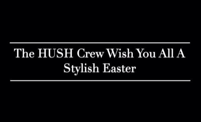 Happy Easter from hush Crew